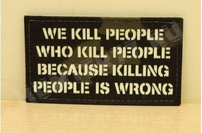 """Патч """"Мы убиваем тех людей, которые убивают людей, потому что убивать людей неправильно"""" multicam black на липучке VELCRO"""